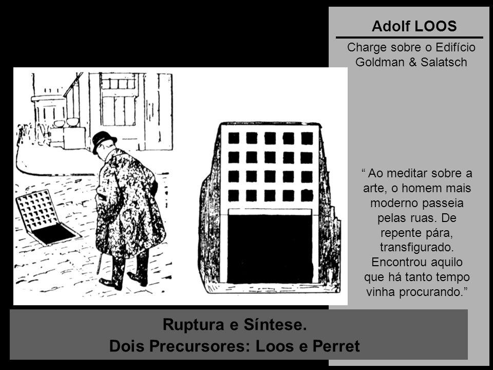 Ruptura e Síntese. Dois Precursores: Loos e Perret Adolf LOOS Charge sobre o Edifício Goldman & Salatsch Ao meditar sobre a arte, o homem mais moderno