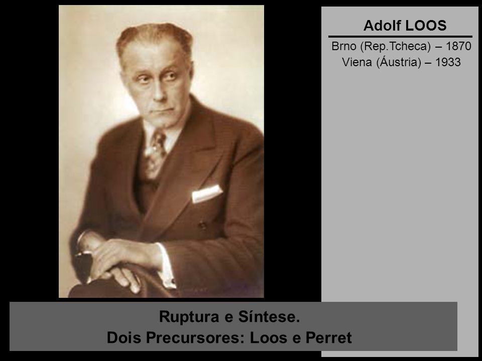 Ruptura e Síntese. Dois Precursores: Loos e Perret Adolf LOOS Brno (Rep.Tcheca) – 1870 Viena (Áustria) – 1933