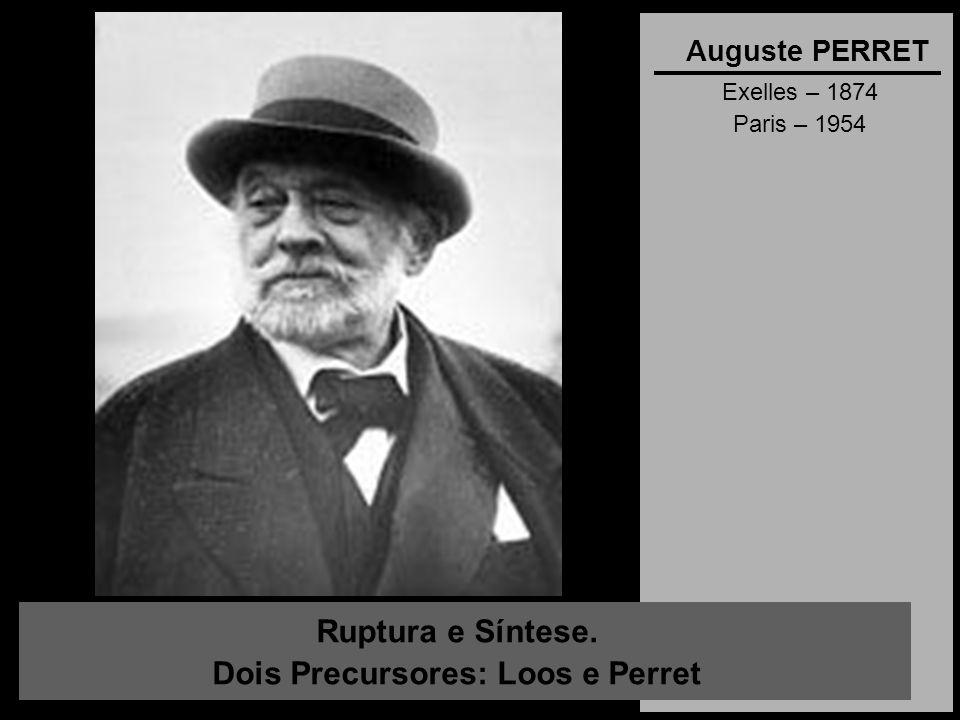 Ruptura e Síntese. Dois Precursores: Loos e Perret Auguste PERRET Exelles – 1874 Paris – 1954