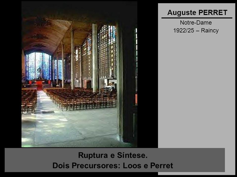 Ruptura e Síntese. Dois Precursores: Loos e Perret Auguste PERRET Notre-Dame 1922/25 – Raincy