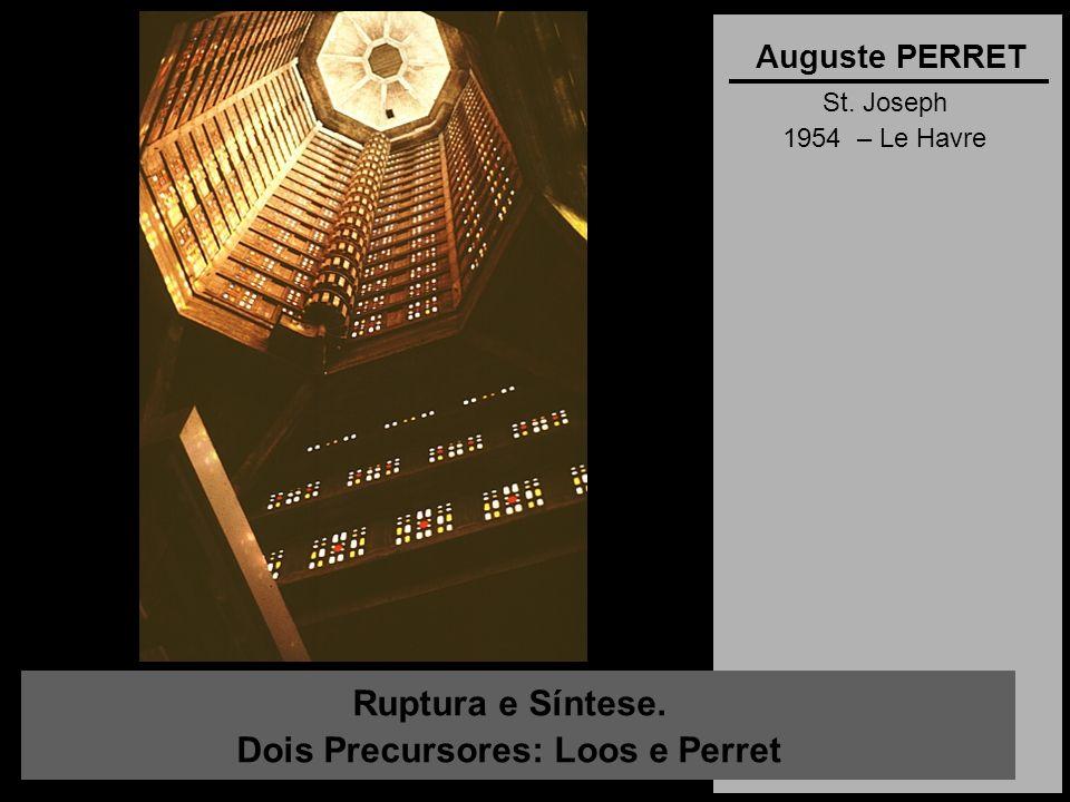 Ruptura e Síntese. Dois Precursores: Loos e Perret Auguste PERRET St. Joseph 1954 – Le Havre