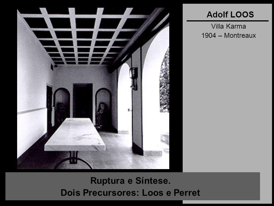Ruptura e Síntese. Dois Precursores: Loos e Perret Adolf LOOS Villa Karma 1904 – Montreaux