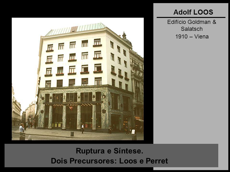 Ruptura e Síntese. Dois Precursores: Loos e Perret Adolf LOOS Edifício Goldman & Salatsch 1910 – Viena