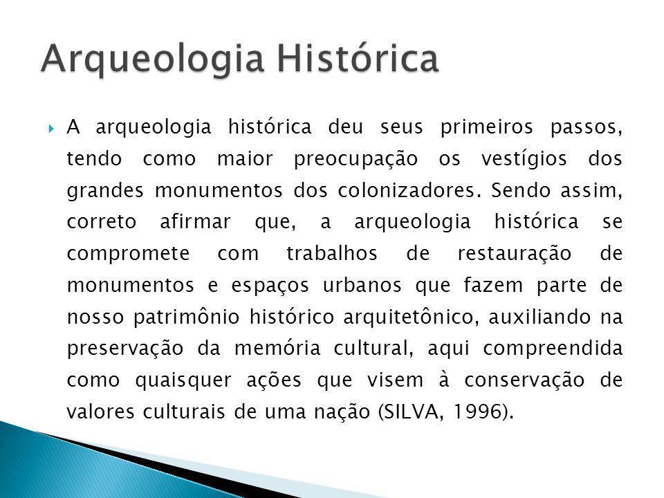 A arqueologia histórica deu seus primeiros passos, tendo como maior preocupação os vestígios dos grandes monumentos dos colonizadores. Sendo assim, co
