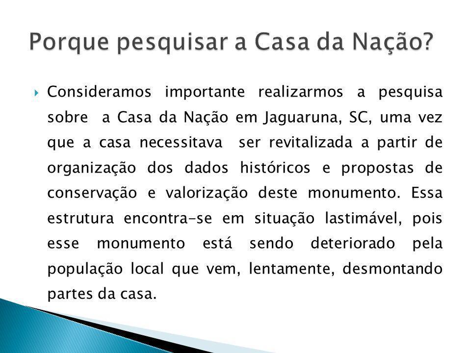 Consideramos importante realizarmos a pesquisa sobre a Casa da Nação em Jaguaruna, SC, uma vez que a casa necessitava ser revitalizada a partir de org