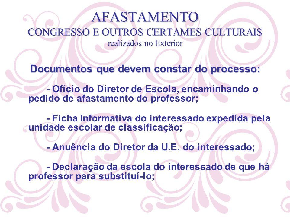 AFASTAMENTO CONGRESSO E OUTROS CERTAMES CULTURAIS realizados no Exterior Documentos que devem constar do processo: - Ofício do Diretor de Escola, enca