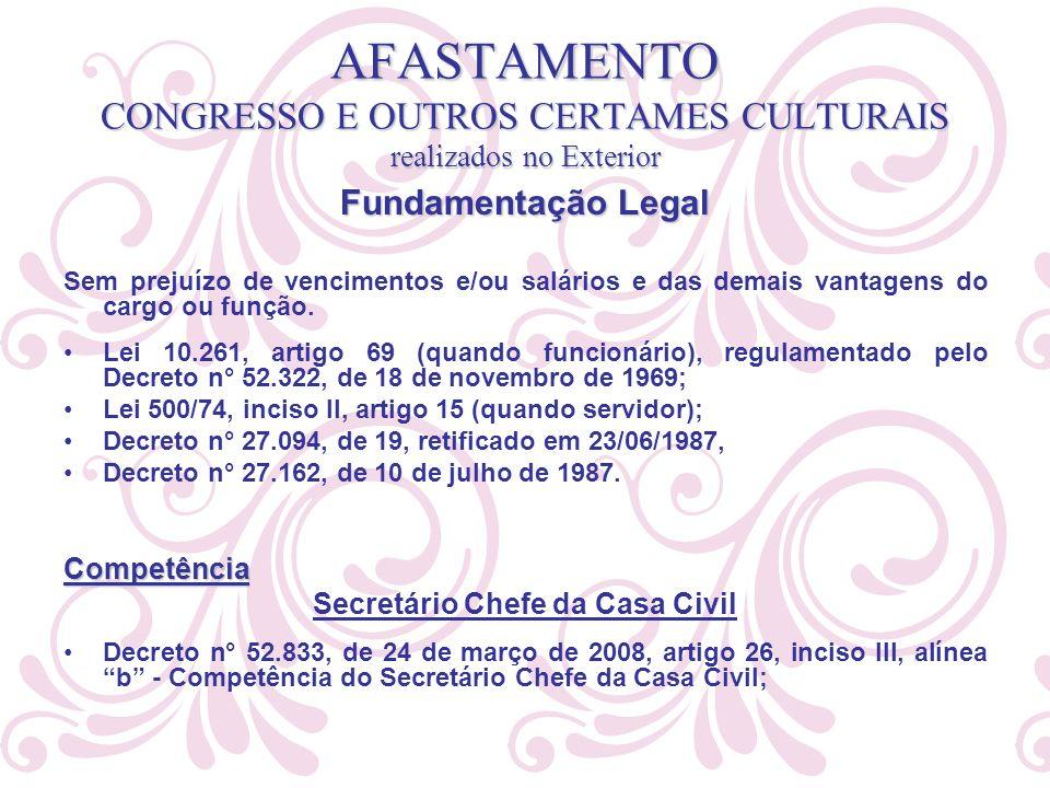 AFASTAMENTO CONGRESSO E OUTROS CERTAMES CULTURAIS realizados no Exterior Fundamentação Legal Sem prejuízo de vencimentos e/ou salários e das demais va