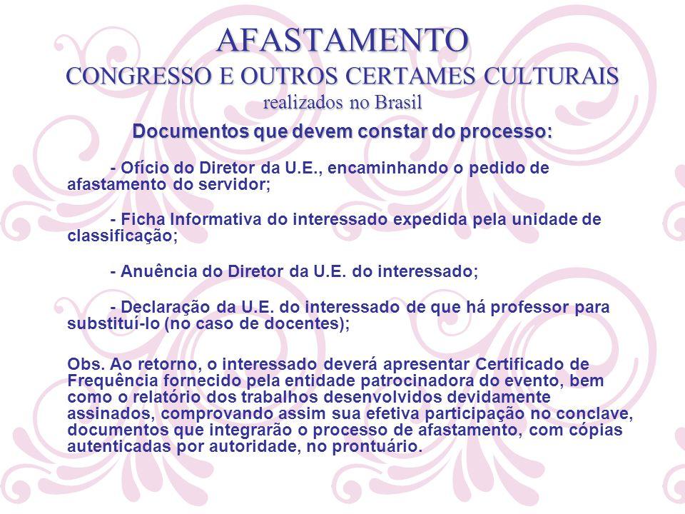 AFASTAMENTO CONGRESSO E OUTROS CERTAMES CULTURAIS realizados no Brasil Documentos que devem constar do processo: - Ofício do Diretor da U.E., encaminh