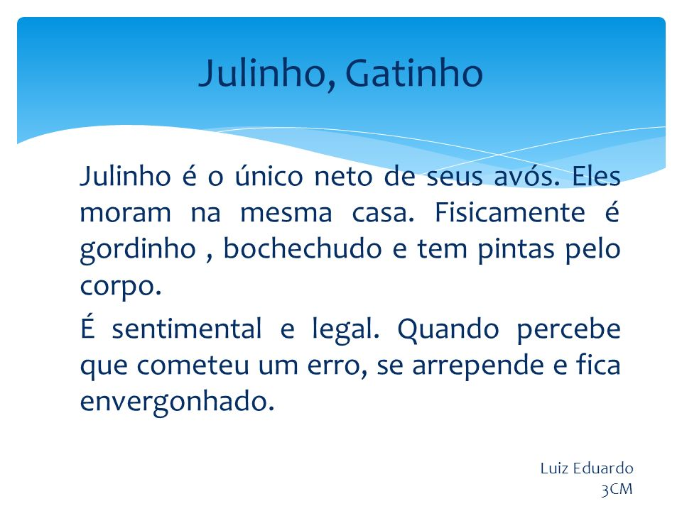 Julinho é o único neto de seus avós.Eles moram na mesma casa.