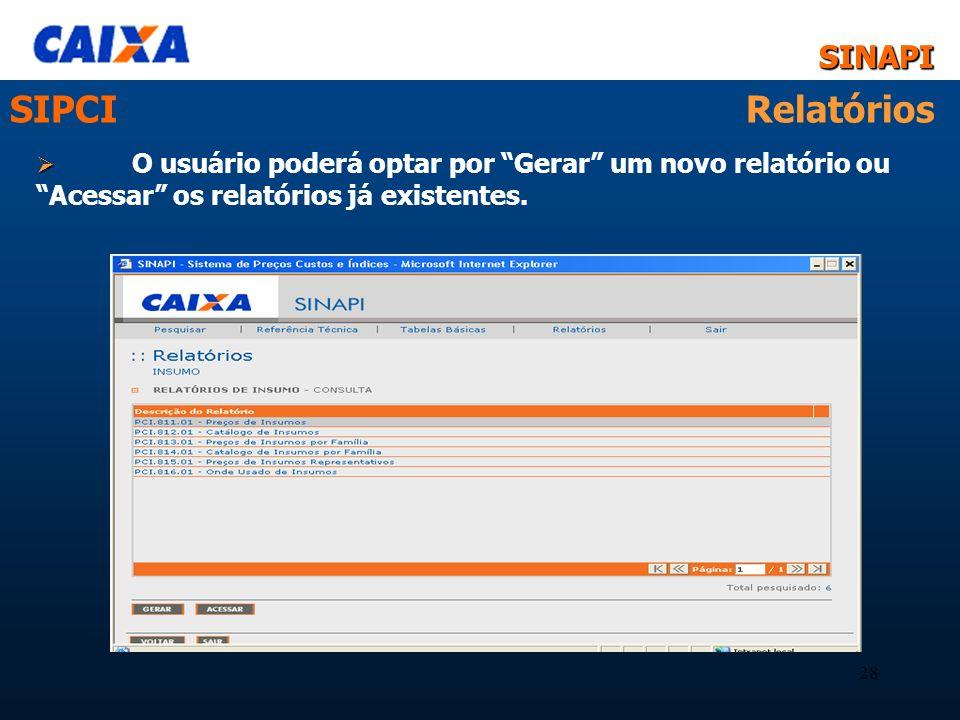 SINAPISINAPI 28 SIPCI Relatórios O usuário poderá optar por Gerar um novo relatório ou Acessar os relatórios já existentes.