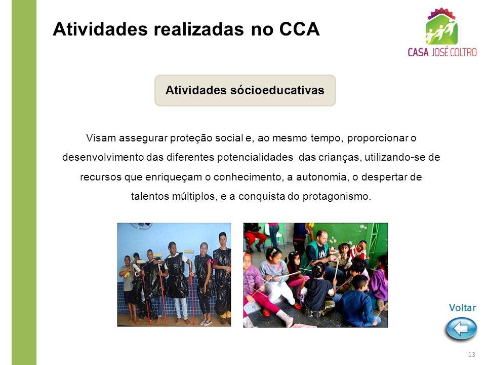 Atividades sócioeducativas Visam assegurar proteção social e, ao mesmo tempo, proporcionar o desenvolvimento das diferentes potencialidades das crianç