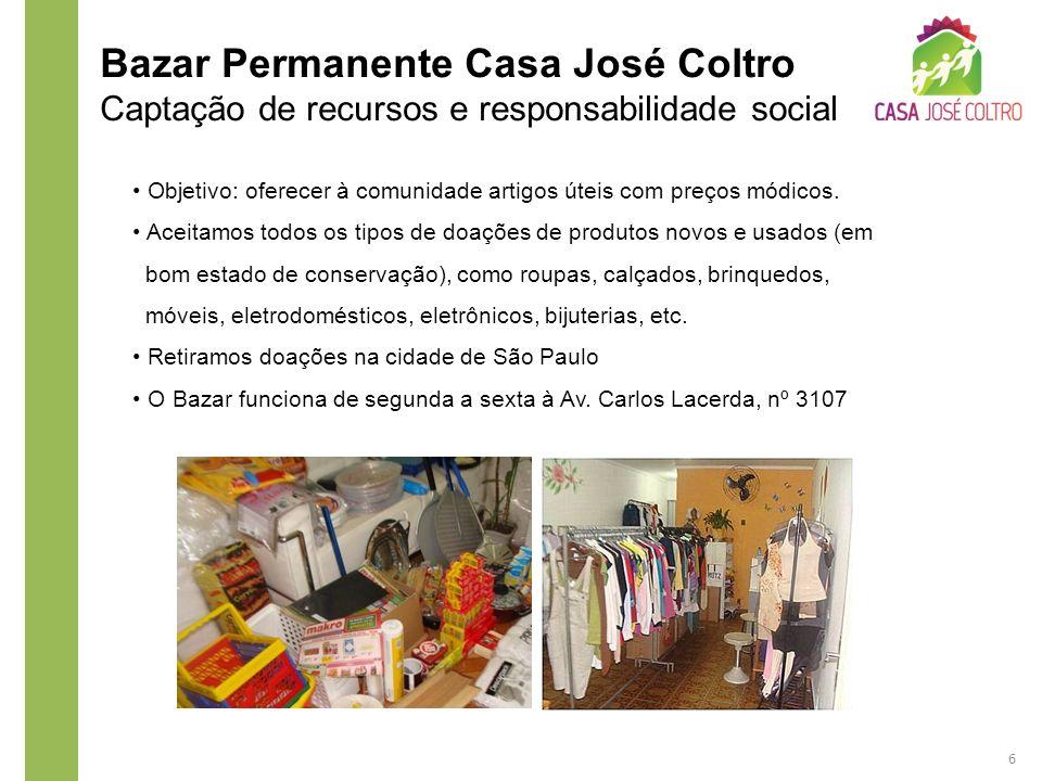 Bazar Permanente Casa José Coltro Captação de recursos e responsabilidade social Objetivo: oferecer à comunidade artigos úteis com preços módicos. Ace