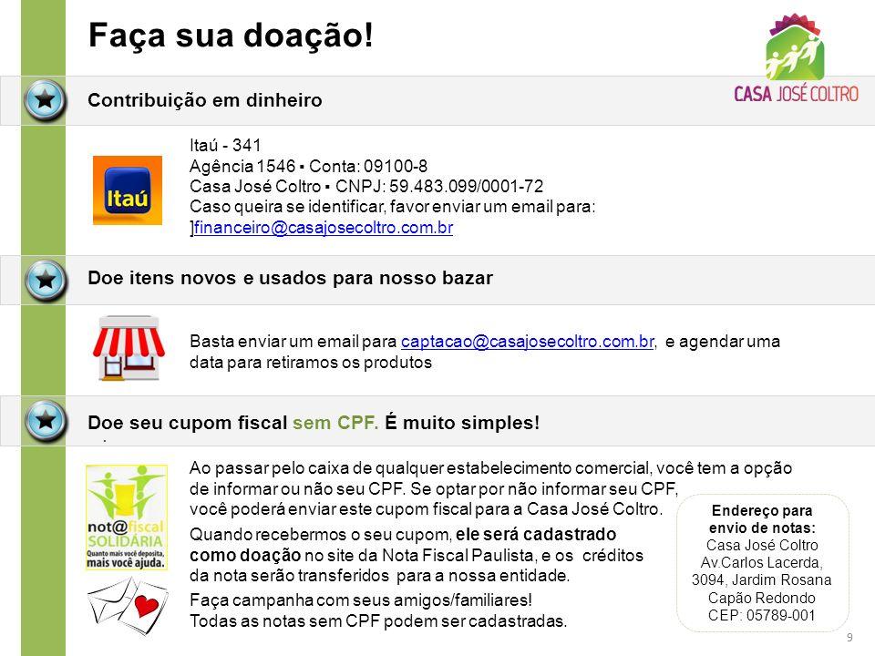 9 Faça sua doação! Contribuição em dinheiro Itaú - 341 Agência 1546 Conta: 09100-8 Casa José Coltro CNPJ: 59.483.099/0001-72 Caso queira se identifica