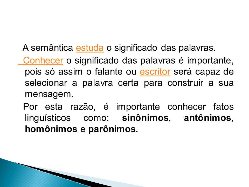 A semântica estuda o significado das palavras.estuda Conhecer Conhecer o significado das palavras é importante, pois só assim o falante ou escritor se