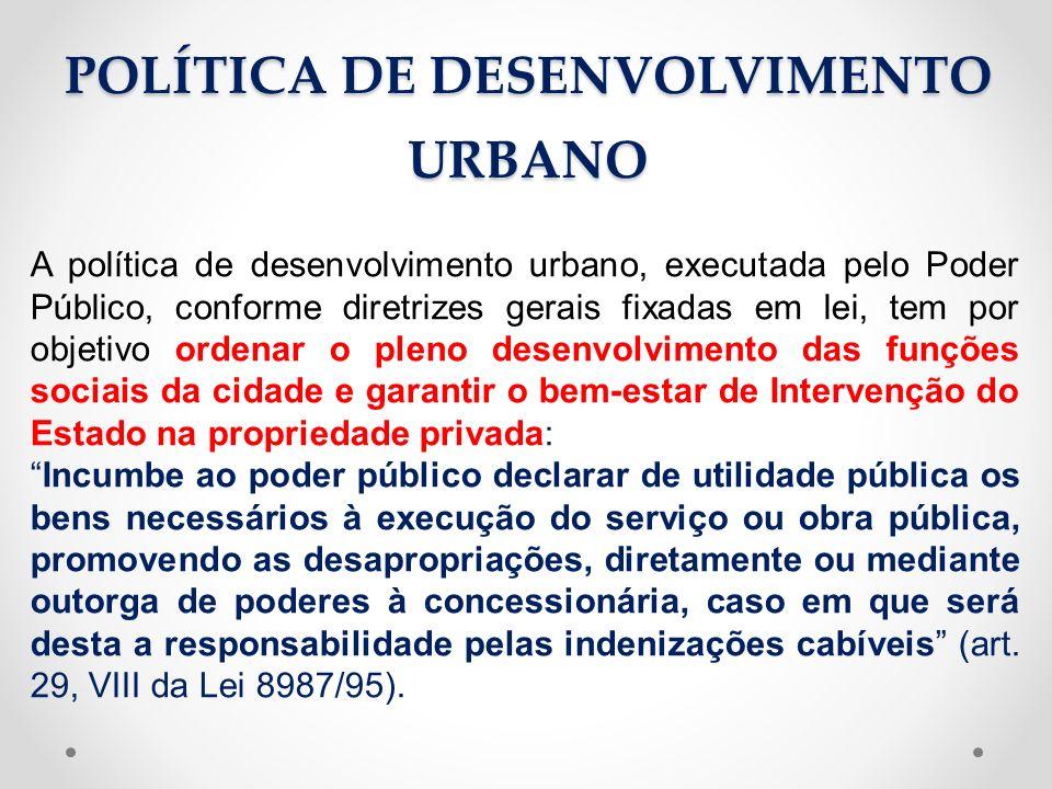 A política de desenvolvimento urbano, executada pelo Poder Público, conforme diretrizes gerais fixadas em lei, tem por objetivo ordenar o pleno desenv