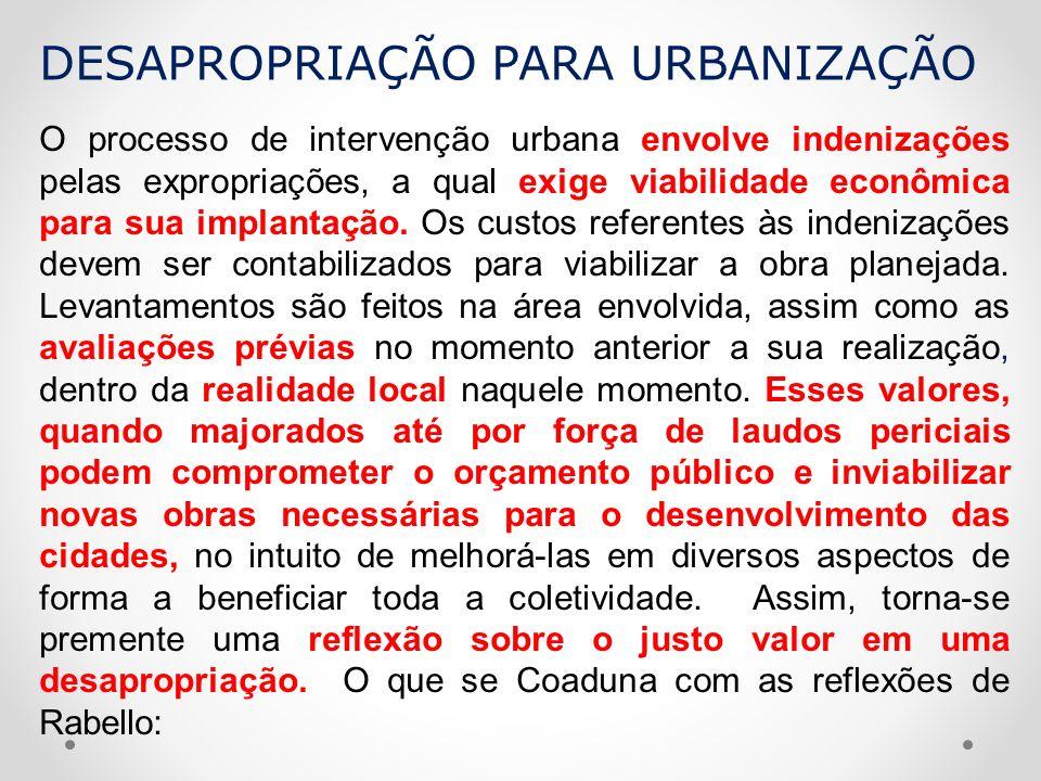 O processo de intervenção urbana envolve indenizações pelas expropriações, a qual exige viabilidade econômica para sua implantação. Os custos referent
