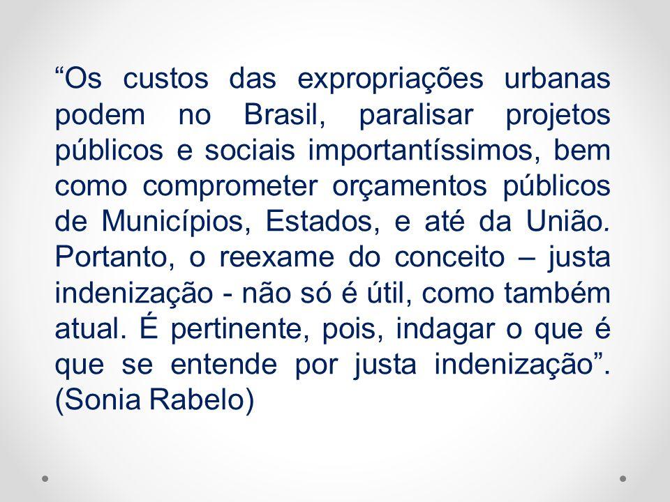 Os custos das expropriações urbanas podem no Brasil, paralisar projetos públicos e sociais importantíssimos, bem como comprometer orçamentos públicos