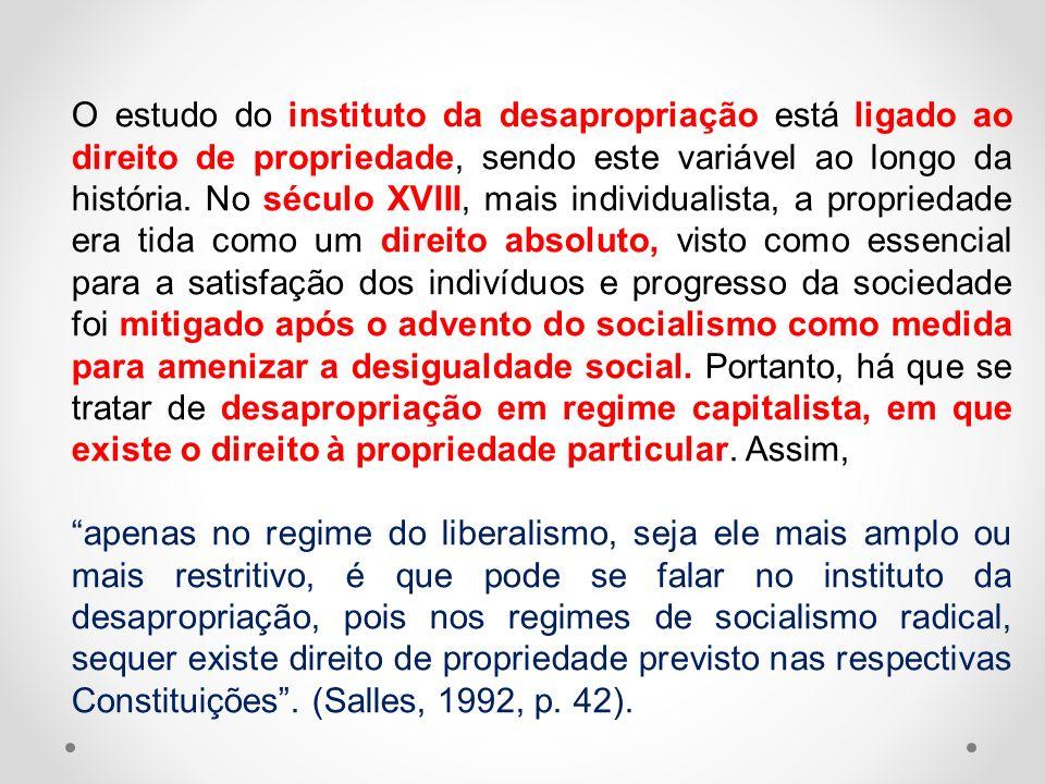 O estudo do instituto da desapropriação está ligado ao direito de propriedade, sendo este variável ao longo da história. No século XVIII, mais individ
