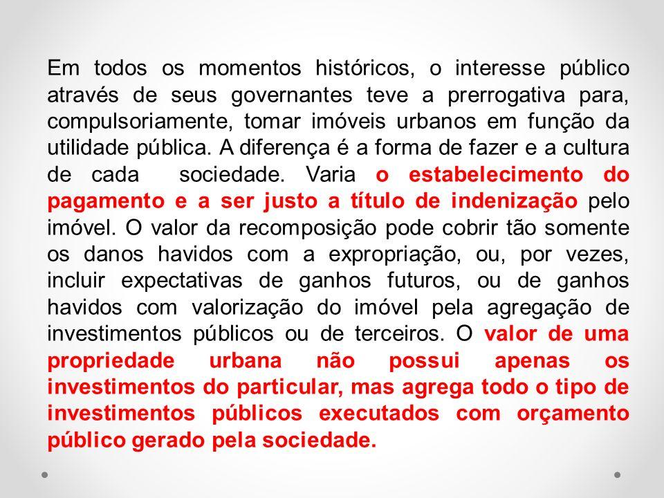 Em todos os momentos históricos, o interesse público através de seus governantes teve a prerrogativa para, compulsoriamente, tomar imóveis urbanos em
