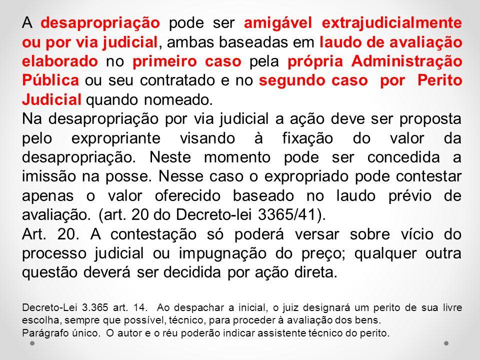 A desapropriação pode ser amigável extrajudicialmente ou por via judicial, ambas baseadas em laudo de avaliação elaborado no primeiro caso pela própri