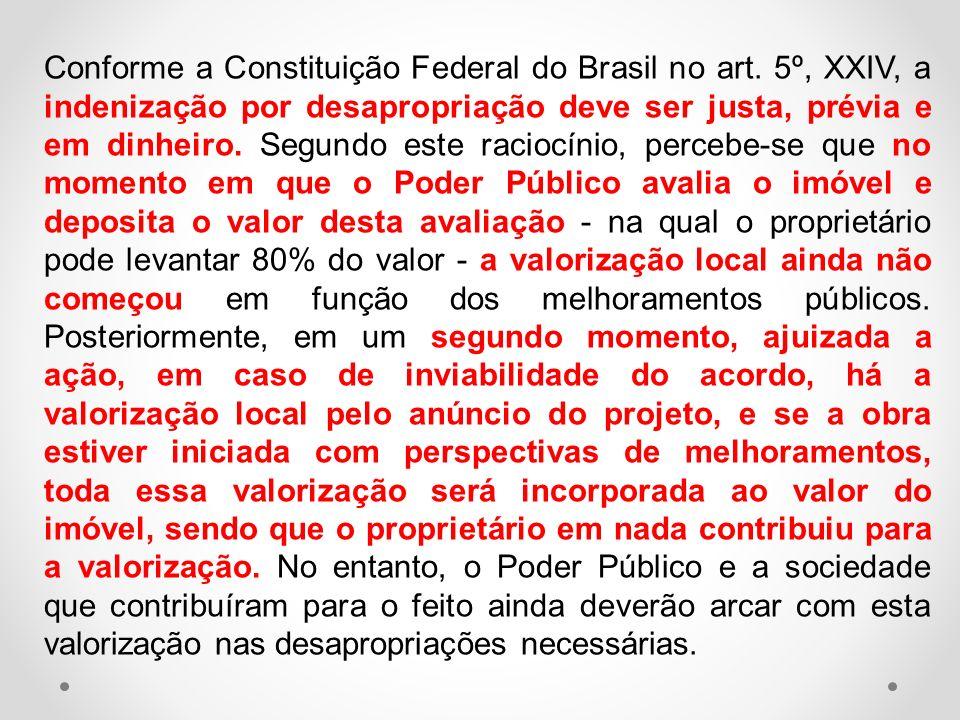 Conforme a Constituição Federal do Brasil no art. 5º, XXIV, a indenização por desapropriação deve ser justa, prévia e em dinheiro. Segundo este racioc