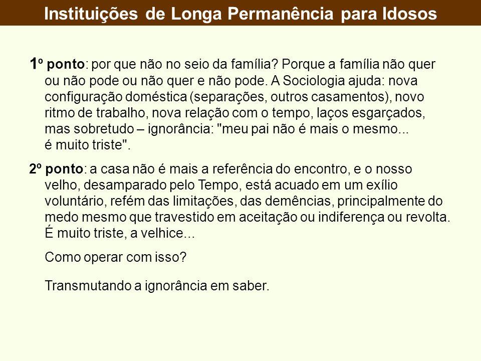 Instituições de Longa Permanência para Idosos 1 º ponto: por que não no seio da família.