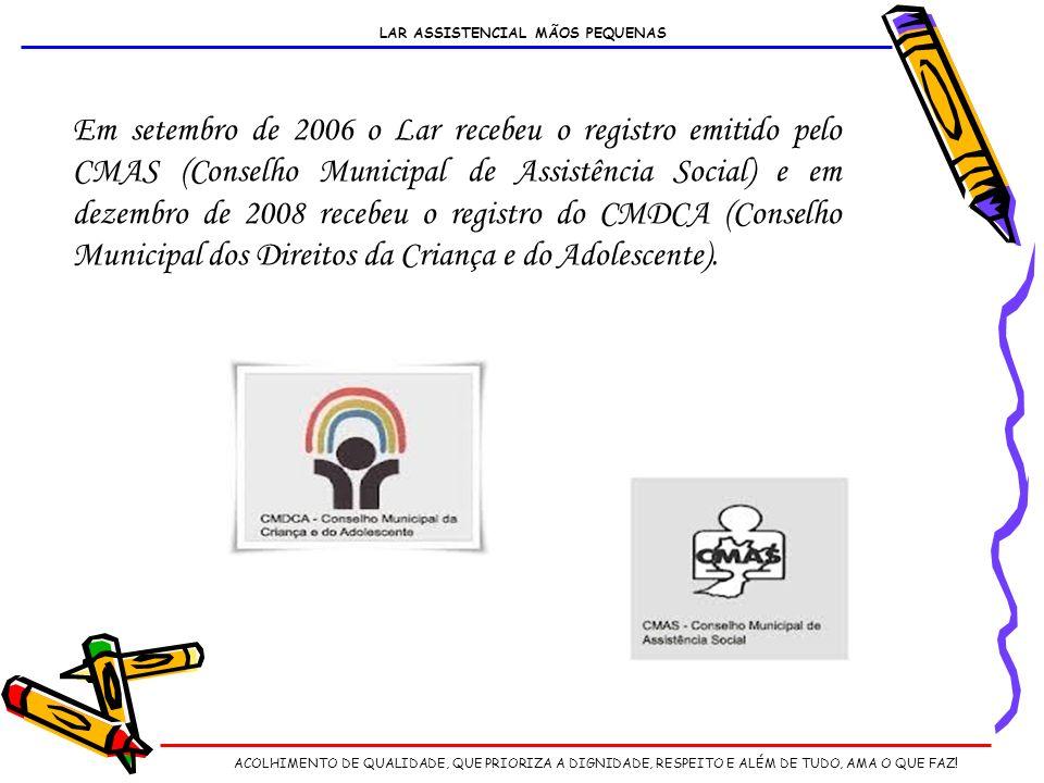 Em setembro de 2006 o Lar recebeu o registro emitido pelo CMAS (Conselho Municipal de Assistência Social) e em dezembro de 2008 recebeu o registro do CMDCA (Conselho Municipal dos Direitos da Criança e do Adolescente).