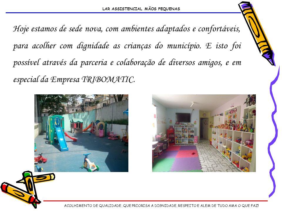 Hoje estamos de sede nova, com ambientes adaptados e confortáveis, para acolher com dignidade as crianças do município.