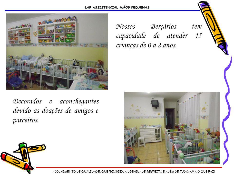 LAR ASSISTENCIAL MÃOS PEQUENAS Nossos Berçários tem capacidade de atender 15 crianças de 0 a 2 anos.