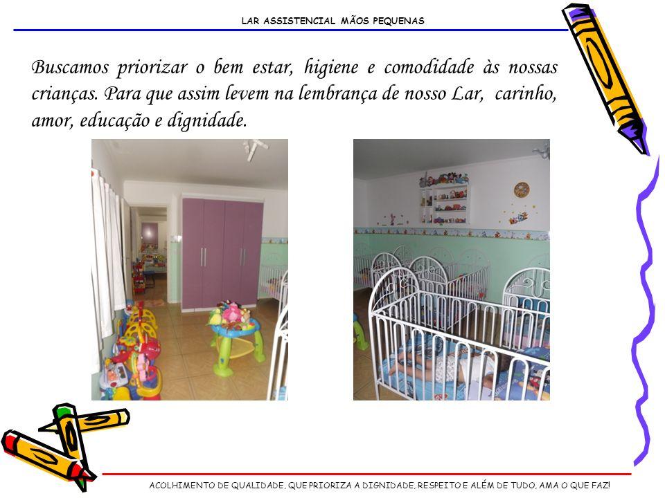 LAR ASSISTENCIAL MÃOS PEQUENAS Buscamos priorizar o bem estar, higiene e comodidade às nossas crianças.