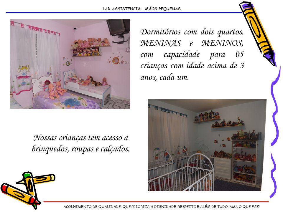 Dormitórios com dois quartos, MENINAS e MENINOS, com capacidade para 05 crianças com idade acima de 3 anos, cada um.