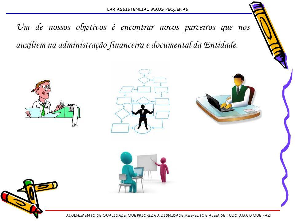 Um de nossos objetivos é encontrar novos parceiros que nos auxiliem na administração financeira e documental da Entidade.