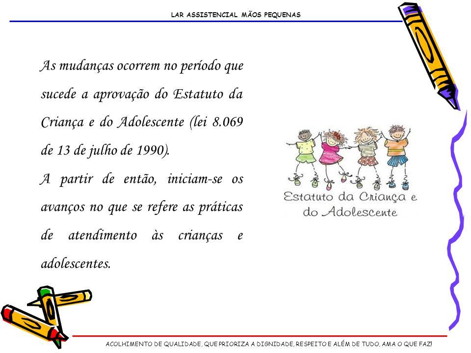 As mudanças ocorrem no período que sucede a aprovação do Estatuto da Criança e do Adolescente (lei 8.069 de 13 de julho de 1990).
