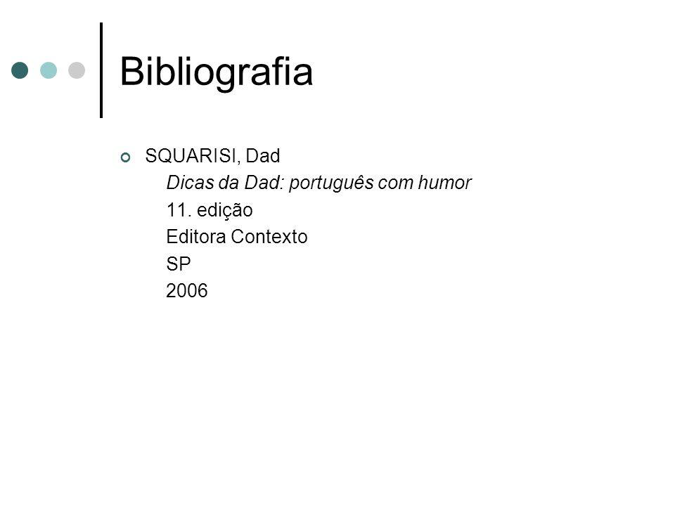 Bibliografia SQUARISI, Dad Dicas da Dad: português com humor 11. edição Editora Contexto SP 2006
