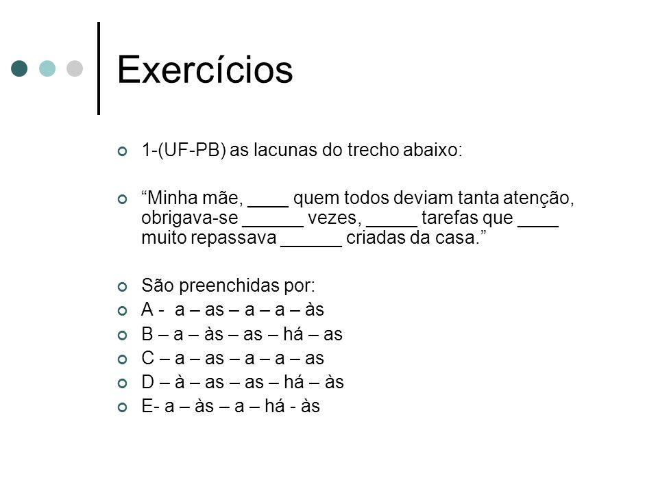 Exercícios 1-(UF-PB) as lacunas do trecho abaixo: Minha mãe, ____ quem todos deviam tanta atenção, obrigava-se ______ vezes, _____ tarefas que ____ mu