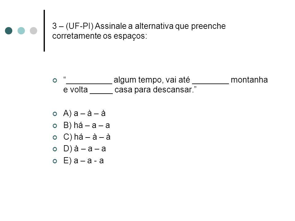 3 – (UF-PI) Assinale a alternativa que preenche corretamente os espaços: __________ algum tempo, vai até ________ montanha e volta _____ casa para des