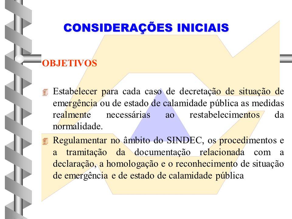 OBJETIVOS 4 4 Estabelecer que o decreto de declaração de situação de emergência ou estado de calamidade pública deve obrigatoriamente determinar o seu