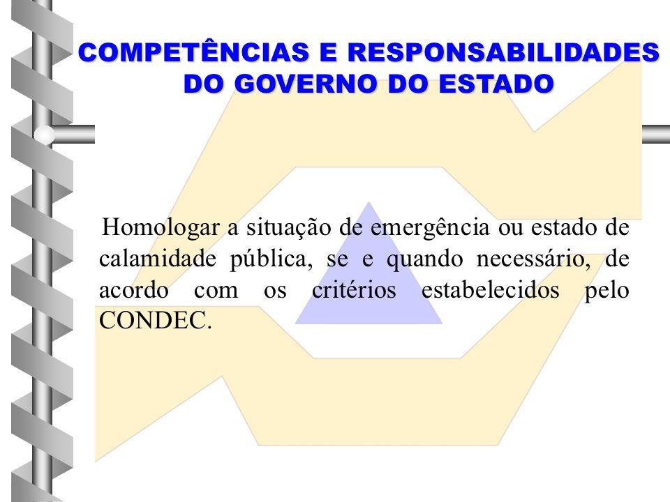 4 4 Declarar a situação de emergência ou estado de calamidade pública, de acordo com os critérios estabelecidos pelo CONDEC e, quando for o caso, apli