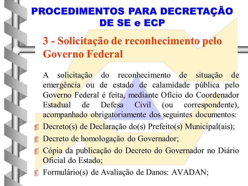 2 - Decreto de declaração O decreto de declaração de situação de emergência ou de estado de calamidade pública deve ser encaminhado ao Órgão Estadual