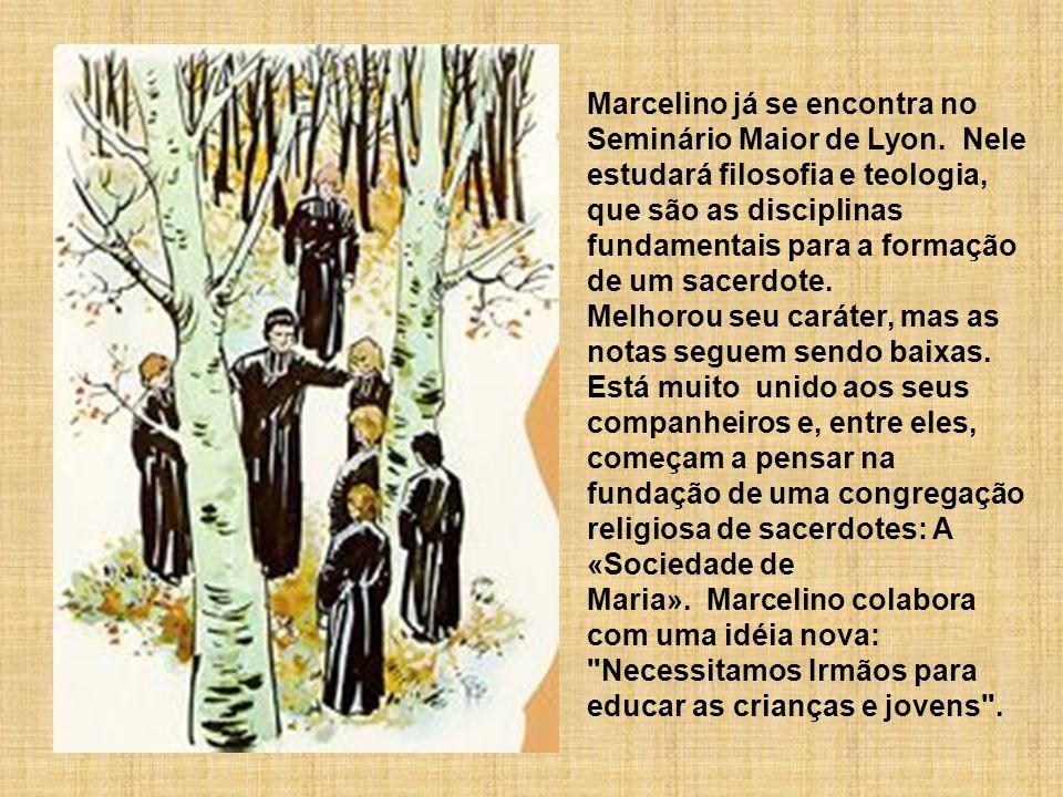 Marcelino já se encontra no Seminário Maior de Lyon. Nele estudará filosofia e teologia, que são as disciplinas fundamentais para a formação de um sac