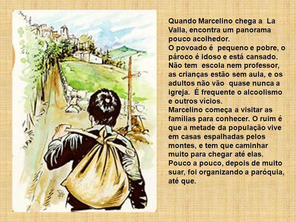 Quando Marcelino chega a La Valla, encontra um panorama pouco acolhedor. O povoado é pequeno e pobre, o pároco é idoso e está cansado. Não tem escola