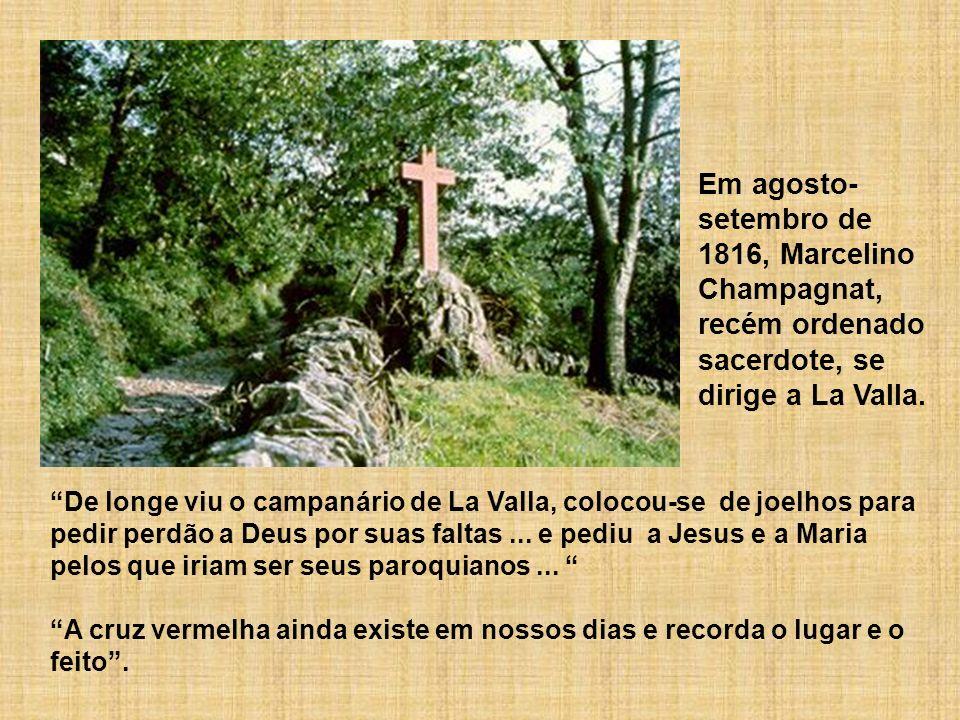 Em agosto- setembro de 1816, Marcelino Champagnat, recém ordenado sacerdote, se dirige a La Valla. De longe viu o campanário de La Valla, colocou-se d