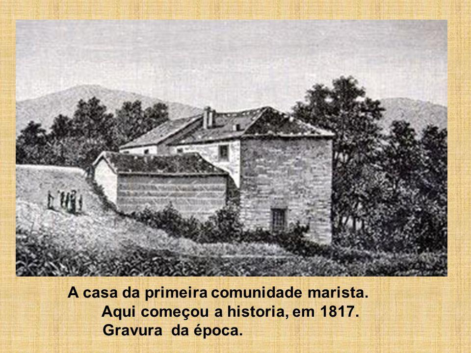 A casa da primeira comunidade marista. Aqui começou a historia, em 1817. Gravura da época.