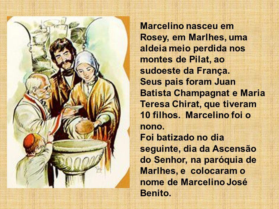 Marcelino nasceu em Rosey, em Marlhes, uma aldeia meio perdida nos montes de Pilat, ao sudoeste da França. Seus pais foram Juan Batista Champagnat e M