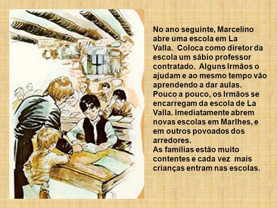 No ano seguinte, Marcelino abre uma escola em La Valla. Coloca como diretor da escola um sábio professor contratado. Alguns Irmãos o ajudam e ao mesmo