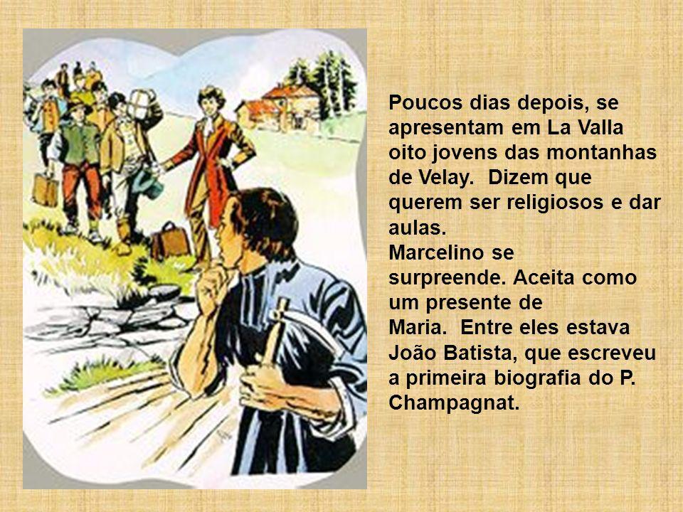 Poucos dias depois, se apresentam em La Valla oito jovens das montanhas de Velay. Dizem que querem ser religiosos e dar aulas. Marcelino se surpreende