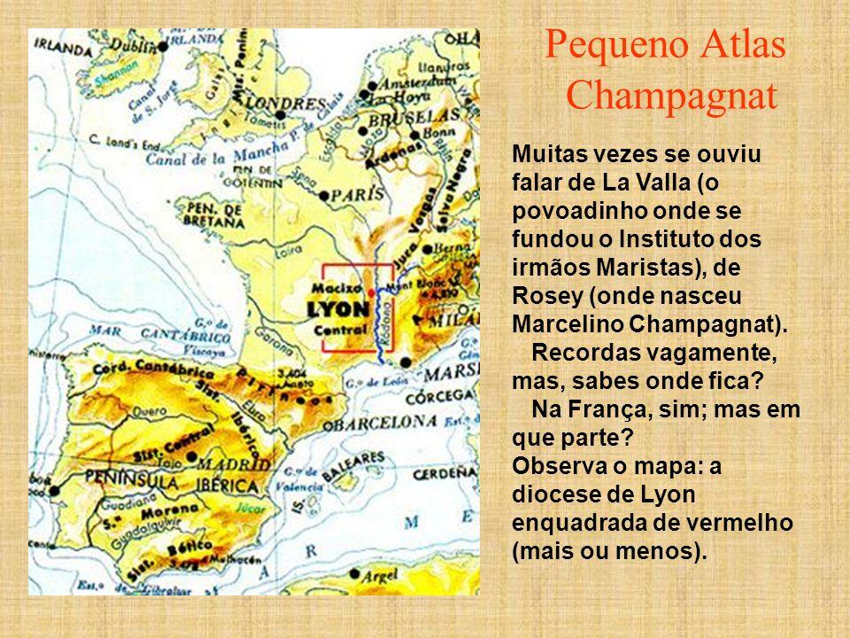 Pequeno Atlas Champagnat Muitas vezes se ouviu falar de La Valla (o povoadinho onde se fundou o Instituto dos irmãos Maristas), de Rosey (onde nasceu