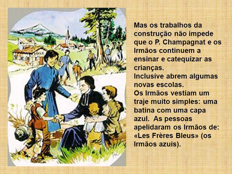 Mas os trabalhos da construção não impede que o P. Champagnat e os Irmãos continuem a ensinar e catequizar as crianças. Inclusive abrem algumas novas