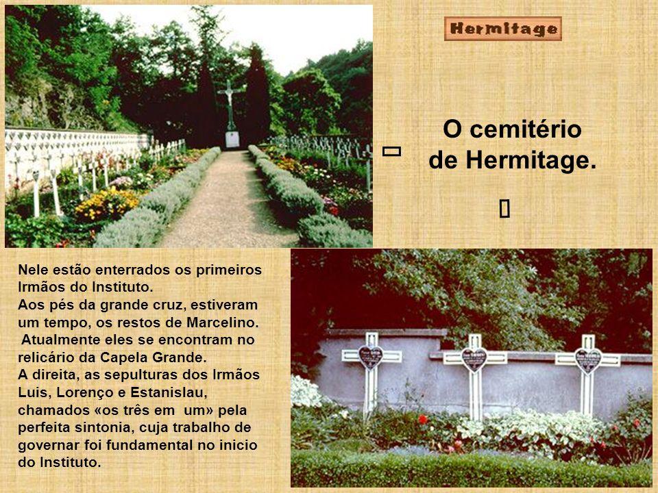 O cemitério de Hermitage. Nele estão enterrados os primeiros Irmãos do Instituto. Aos pés da grande cruz, estiveram um tempo, os restos de Marcelino.