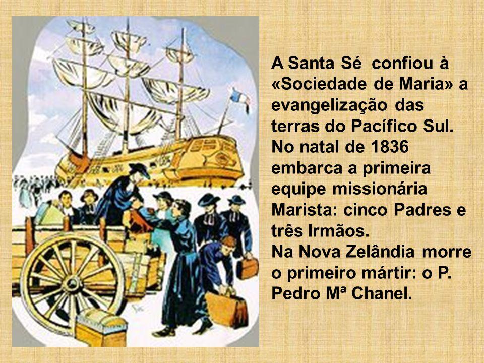 A Santa Sé confiou à «Sociedade de Maria» a evangelização das terras do Pacífico Sul. No natal de 1836 embarca a primeira equipe missionária Marista: